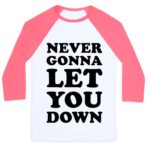 Never Gonna Let You Down Baseball Tee