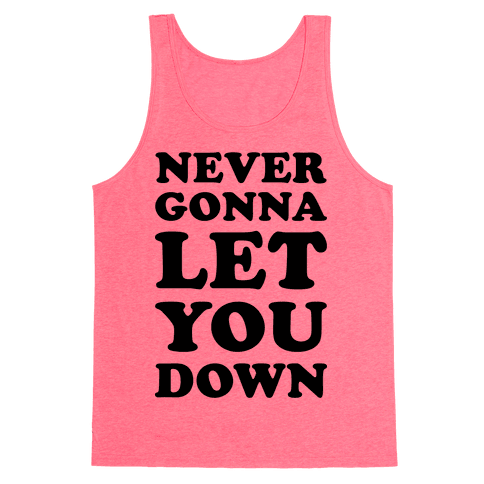 Never Gonna Let You Down Tank Top