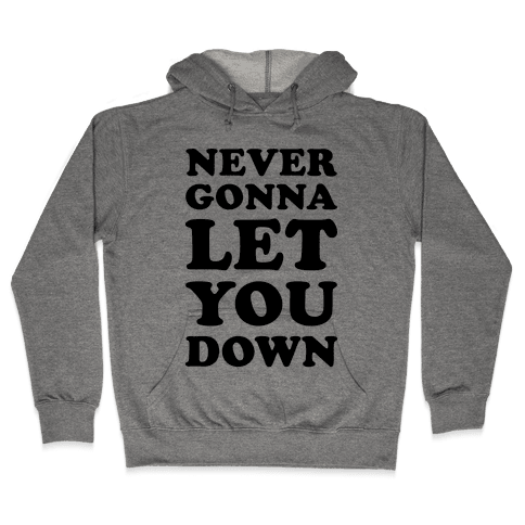 Never Gonna Let You Down Hooded Sweatshirt