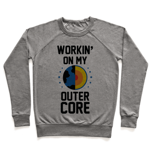 Workin' On My Outer Core Pullover