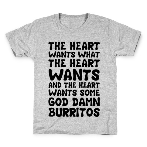 The Heart Wants Some God Damn Burritos Kids T-Shirt