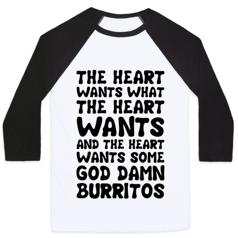The Heart Wants Some God Damn Burritos Baseball Tee
