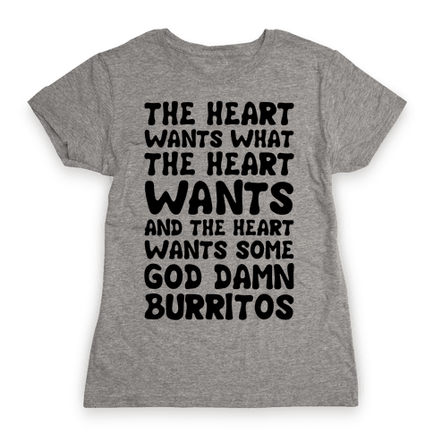 The Heart Wants Some God Damn Burritos Womens T-Shirt