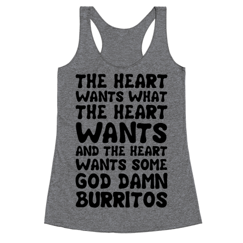 The Heart Wants Some God Damn Burritos Racerback Tank Top