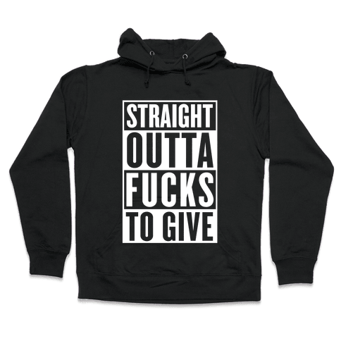 Straight Outta F***s To Give Hooded Sweatshirt