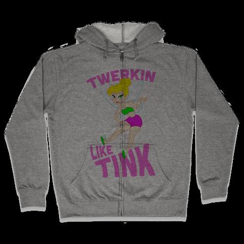 Twerkin like Tink Zip Hoodie