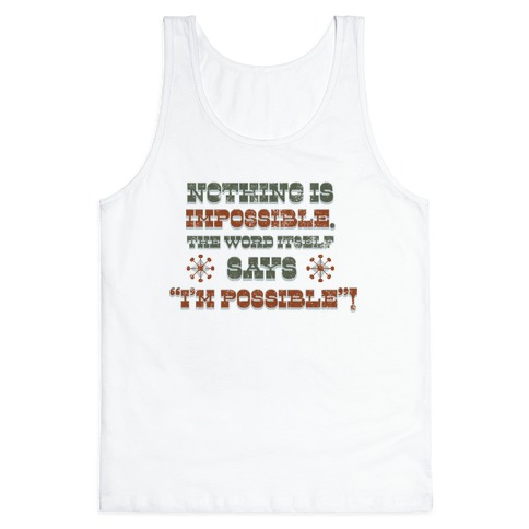 Nothing is Impossible (tank) Tank Top