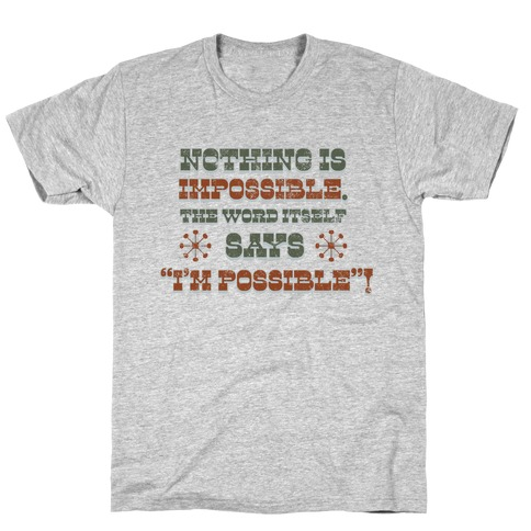 Nothing is Impossible (tank) T-Shirt