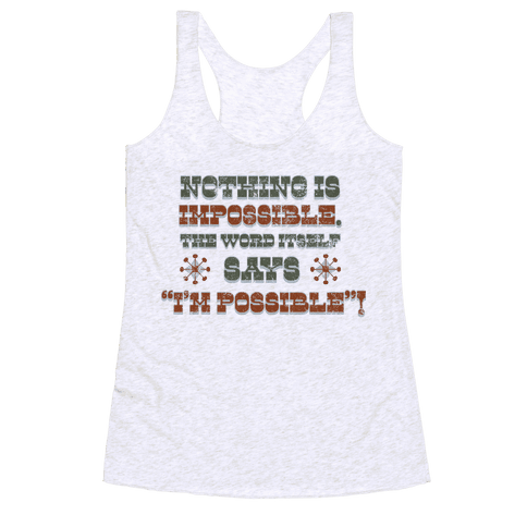 Nothing is Impossible (tank) Racerback Tank Top