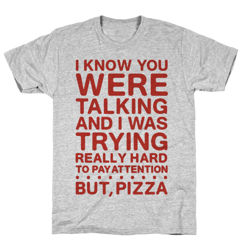 I Was Trying Really Hard To Pay Attention, But, Pizza Mens T-Shirt