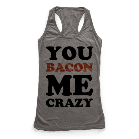You Bacon Me Crazy Racerback Tank Top