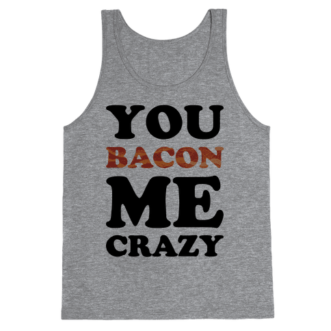 You Bacon Me Crazy Tank Top