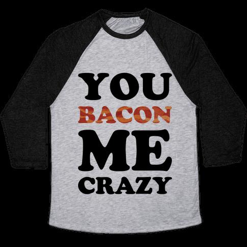 You Bacon Me Crazy Baseball Tee