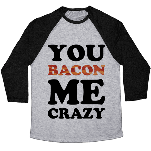 You Bacon Me Crazy Baseball Tee