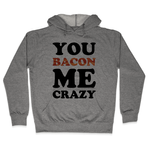 You Bacon Me Crazy Hooded Sweatshirt