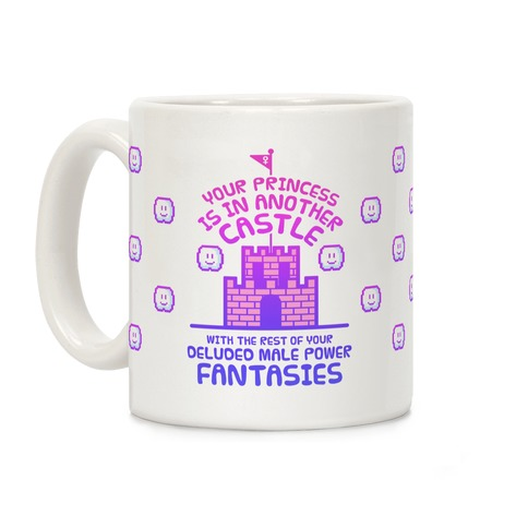 Your Princess Is In Another Castle Coffee Mug