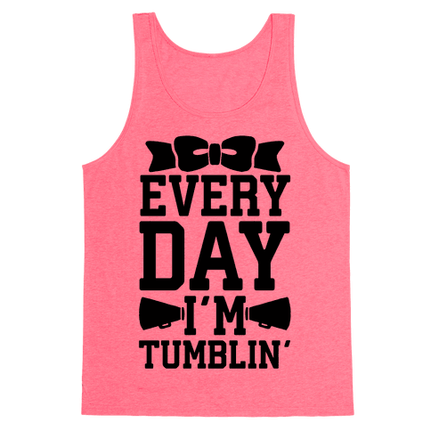 Every Day I'm Tumblin' Tank Top