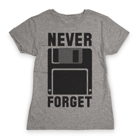 Never Forget The Floppy Womens T-Shirt