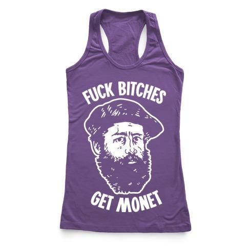 F*** Bitches Get Monet Racerback Tank Top