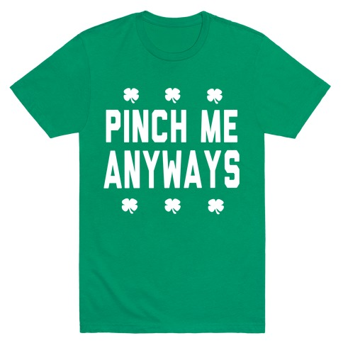 PInch Me Anyways Mens T-Shirt