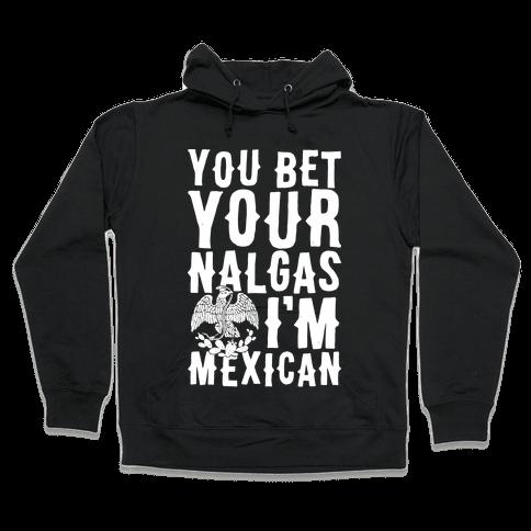 You Bet Your Nalgas I'm Mexican Hooded Sweatshirt
