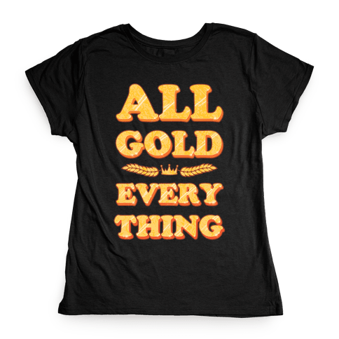 All Gold Everything (vintage) Womens T-Shirt