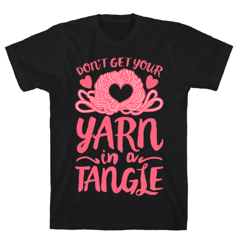 Don't Get Your Yarn in a Tangle Mens T-Shirt