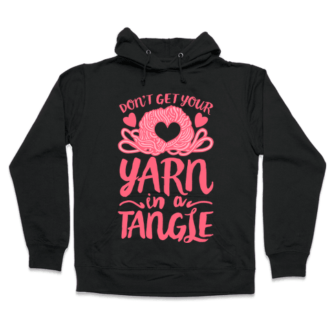 Don't Get Your Yarn in a Tangle Hooded Sweatshirt