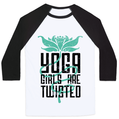 Yoga Girls Are Twisted Baseball Tee