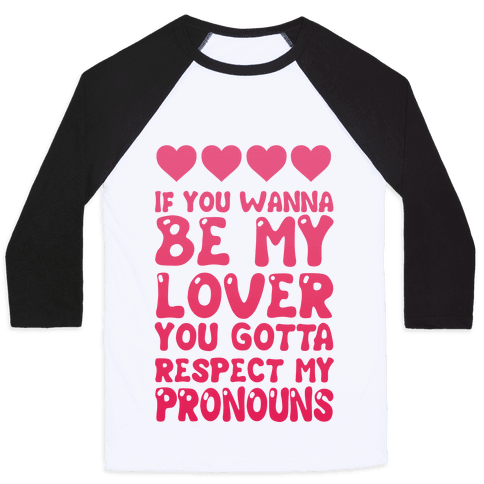 If You Wanna Be My Lover You Gotta Respect My Pronouns