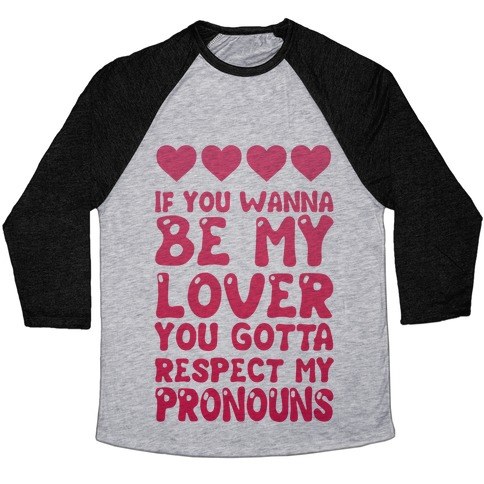 If You Wanna Be My Lover You Gotta Respect My Pronouns Baseball Tee