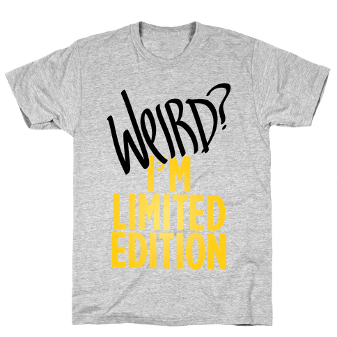 Weird? I'm Limited Edition Mens T-Shirt