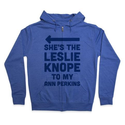 She's the Leslie Knope to My Ann Perkins Zip Hoodie