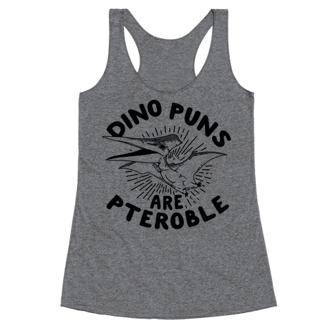 Dino Puns Are Pteroble Racerback Tank Top