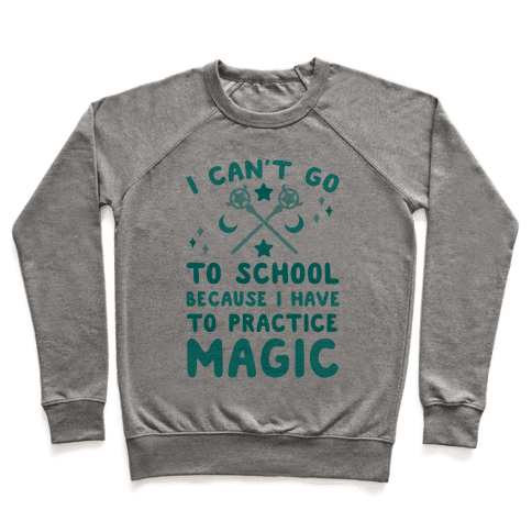 I Can't Go To School Because I Have To Practice Magic Pullover