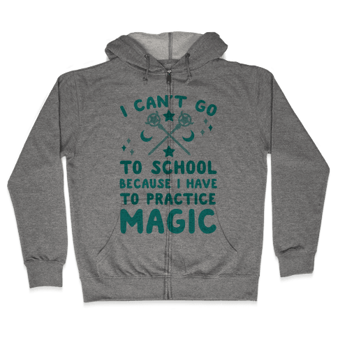 I Can't Go To School Because I Have To Practice Magic Zip Hoodie