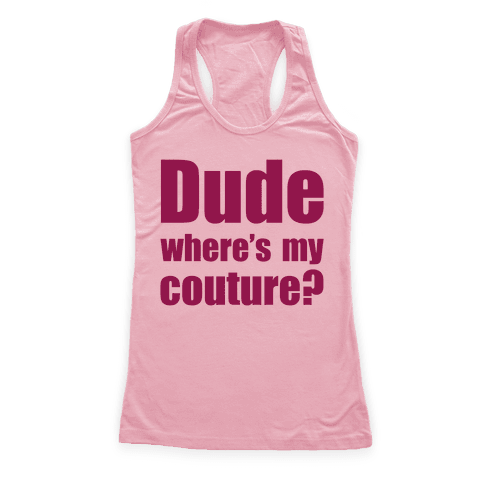 Dude Where's My Couture? Racerback Tank Top