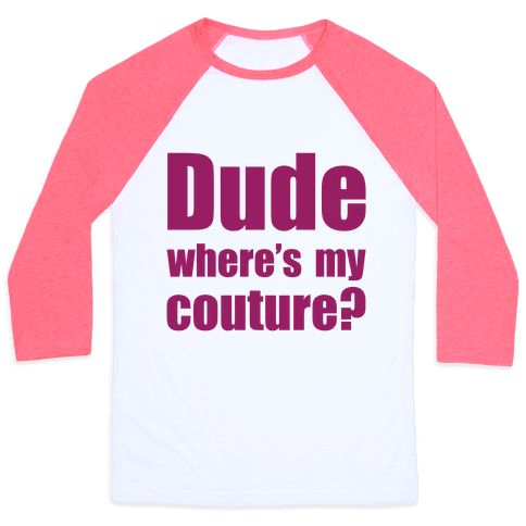 Dude Where's My Couture? Baseball Tee