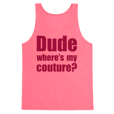 Dude Where's My Couture? Tank Top