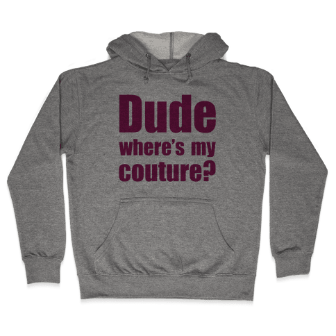 Dude Where's My Couture? Hooded Sweatshirt