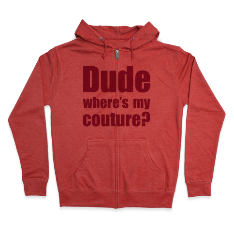 Dude Where's My Couture? Zip Hoodie