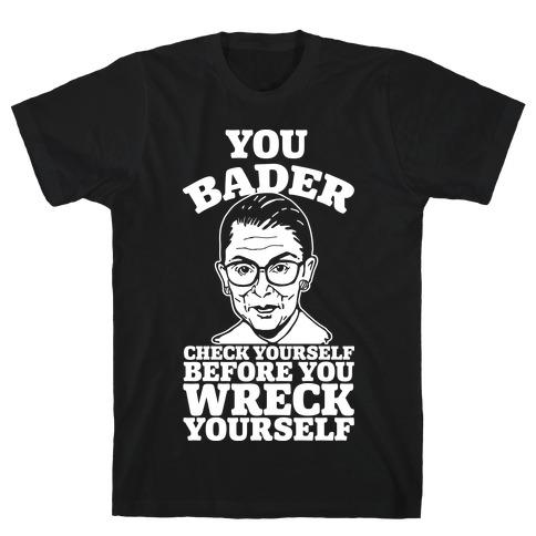 You Bader Check Yourself Mens T-Shirt