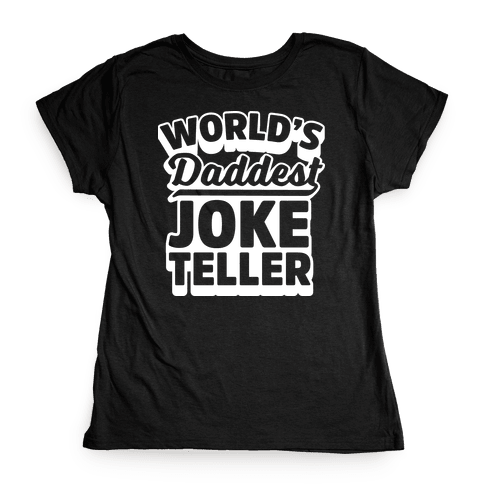 World's Daddest Joke Teller Womens T-Shirt