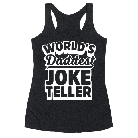 World's Daddest Joke Teller Racerback Tank Top