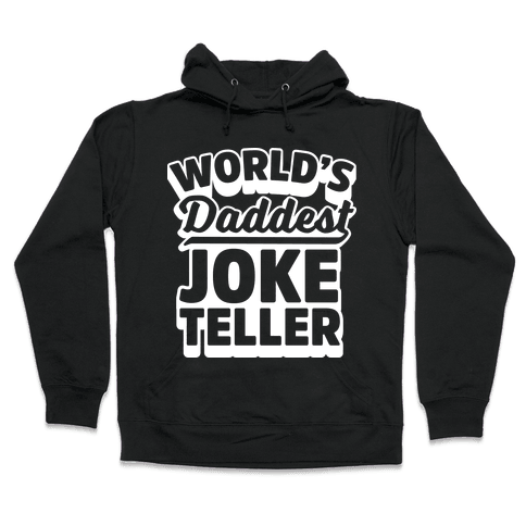 World's Daddest Joke Teller Hooded Sweatshirt