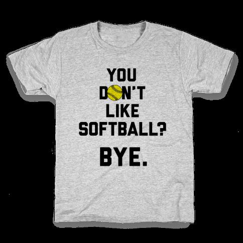 You Don't Like Softball? Kids T-Shirt