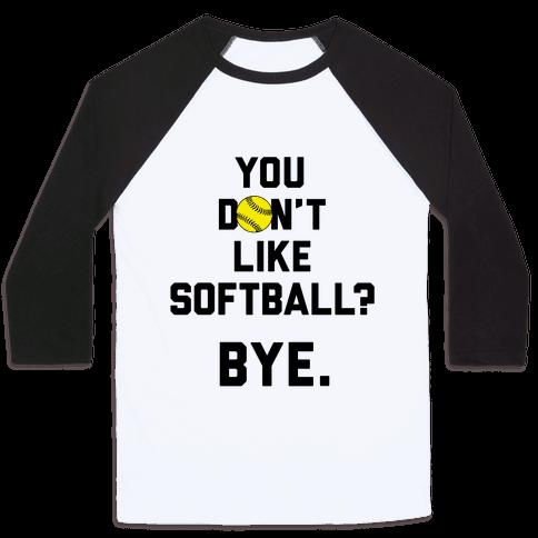 You Don't Like Softball? Baseball Tee