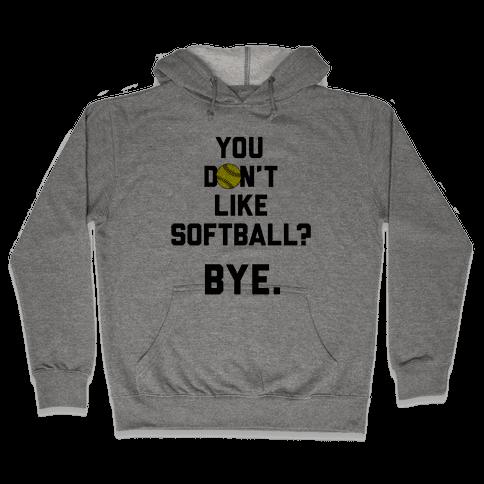 You Don't Like Softball? Hooded Sweatshirt