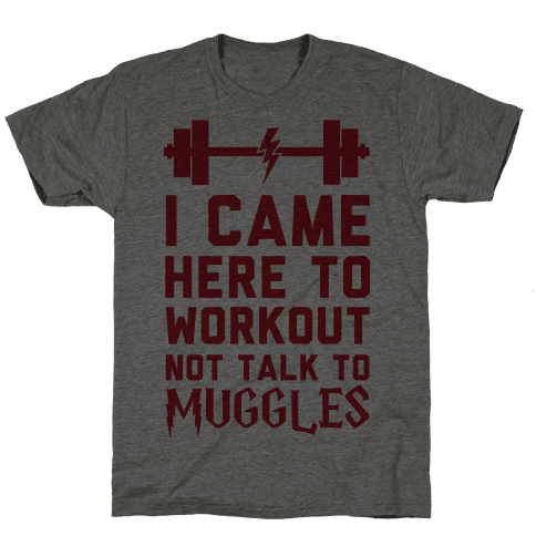 I Came Here To Workout Not Talk To Muggles