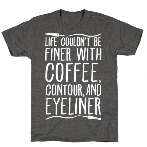 Life Couldn't Be Finer With Coffee Contour And Eyeliner T-Shirt